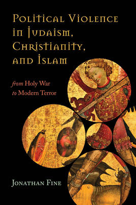 Political Violence in Judaism, Christianity, and Islam: From Holy War to Modern Terror (Paperback)