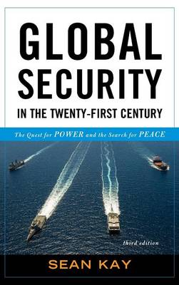 Global Security in the Twenty-First Century: The Quest for Power and the Search for Peace (Hardback)