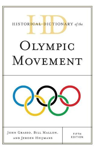 Historical Dictionary of the Olympic Movement - Historical Dictionaries of Sports (Hardback)