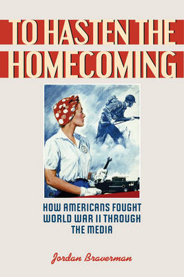 To Hasten the Homecoming: How Americans Fought World War II Through the Media (Paperback)