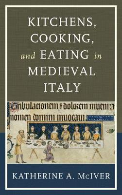 Kitchens, Cooking, and Eating in Medieval Italy - Historic Kitchens (Hardback)