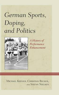 German Sports, Doping, and Politics: A History of Performance Enhancement (Hardback)