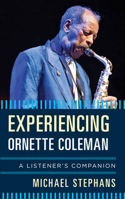 Experiencing Ornette Coleman: A Listener's Companion - Listener's Companion (Hardback)