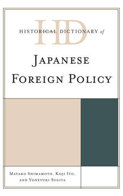 Historical Dictionary of Japanese Foreign Policy - Historical Dictionaries of Diplomacy and Foreign Relations (Hardback)