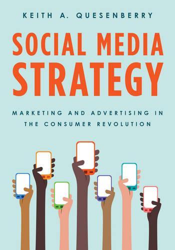 Social Media Strategy: Marketing and Advertising in the Consumer Revolution (Hardback)
