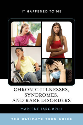 Chronic Illnesses, Syndromes, and Rare Disorders: The Ultimate Teen Guide - It Happened to Me 49 (Hardback)