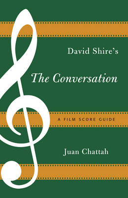 David Shire's The Conversation: A Film Score Guide - Film Score Guides 16 (Paperback)