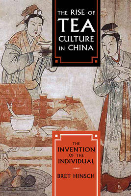 The Rise of Tea Culture in China: The Invention of the Individual - Asia/Pacific/Perspectives (Hardback)