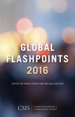 Global Flashpoints 2016: Crisis and Opportunity - CSIS Reports (Hardback)