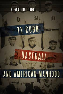 Ty Cobb, Baseball, and American Manhood (Hardback)