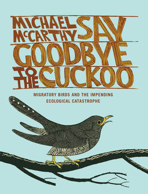 Say Goodbye to the Cuckoo: Migratory Birds and the Impending Ecological Catastrophe (Paperback)