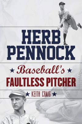 Herb Pennock: Baseball's Faultless Pitcher (Hardback)