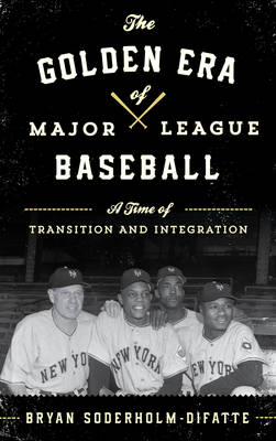 The Golden Era of Major League Baseball: A Time of Transition and Integration (Hardback)