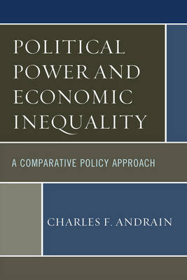 Political Power and Economic Inequality: A Comparative Policy Approach (Paperback)