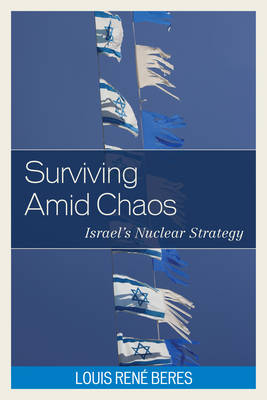 Surviving Amid Chaos: Israel's Nuclear Strategy - Weapons of Mass Destruction (Hardback)