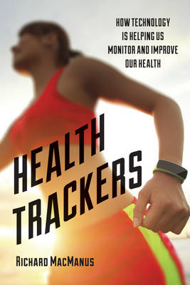 Health Trackers: How Technology is Helping Us Monitor and Improve Our Health (Hardback)