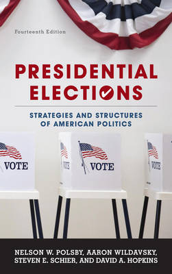 Presidential Elections: Strategies and Structures of American Politics (Hardback)