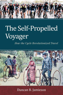 The Self-Propelled Voyager: How the Cycle Revolutionized Travel (Hardback)