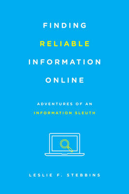 Finding Reliable Information Online: Adventures of an Information Sleuth (Paperback)