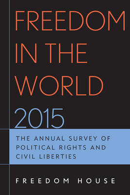 Freedom in the World 2015: The Annual Survey of Political Rights and Civil Liberties - Freedom in the World (Hardback)