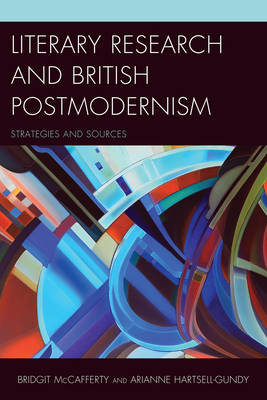 Literary Research and British Postmodernism: Strategies and Sources - Literary Research: Strategies and Sources 13 (Hardback)
