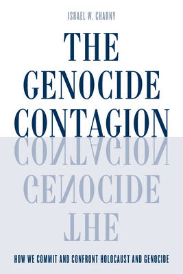 The Genocide Contagion: How We Commit and Confront Holocaust and Genocide - Studies in Genocide: Religion, History, and Human Rights (Hardback)