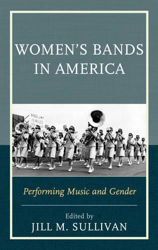 Women's Bands in America: Performing Music and Gender (Hardback)