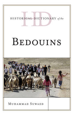 Historical Dictionary of the Bedouins - Historical Dictionaries of Peoples and Cultures (Hardback)