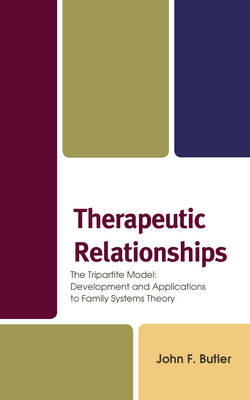 Therapeutic Relationships: The Tripartite Model: Development and Applications to Family Systems Theory (Hardback)