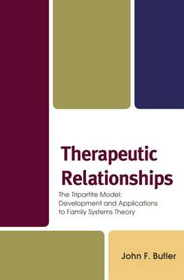 Therapeutic Relationships: The Tripartite Model: Development and Applications to Family Systems Theory (Paperback)