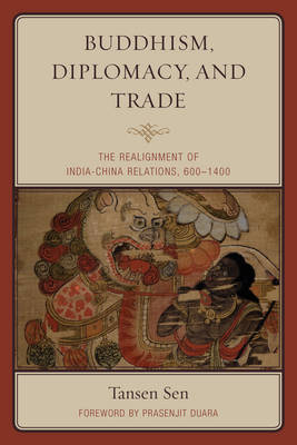 Buddhism, Diplomacy, and Trade: The Realignment of India-China Relations, 600-1400 (Hardback)
