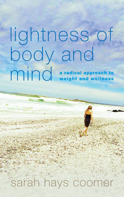 Lightness of Body and Mind: A Radical Approach to Weight and Wellness (Hardback)
