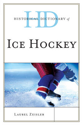 Historical Dictionary of Ice Hockey - Historical Dictionaries of Sports (Paperback)