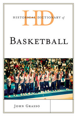 Historical Dictionary of Basketball - Historical Dictionaries of Sports (Paperback)