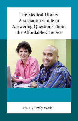 The Medical Library Association Guide to Answering Questions about the Affordable Care Act - Medical Library Association Books Series (Hardback)