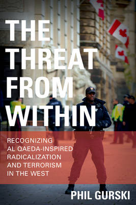 The Threat From Within: Recognizing Al Qaeda-Inspired Radicalization and Terrorism in the West (Hardback)