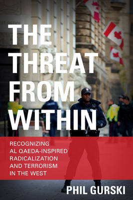 The Threat From Within: Recognizing Al Qaeda-Inspired Radicalization and Terrorism in the West (Paperback)
