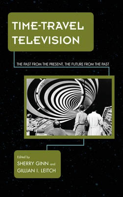 Time-Travel Television: The Past from the Present, the Future from the Past - Science Fiction Television (Hardback)