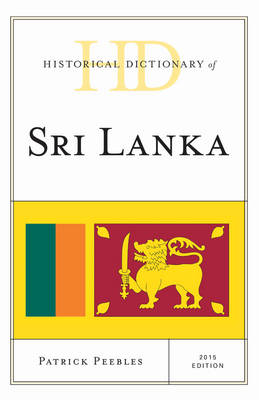 Historical Dictionary of Sri Lanka - Historical Dictionaries of Asia, Oceania and the Middle East (Hardback)