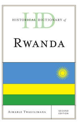 Historical Dictionary of Rwanda - Historical Dictionaries of Africa (Hardback)