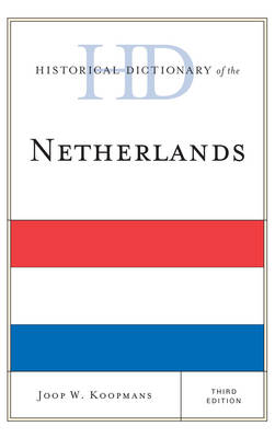 Historical Dictionary of the Netherlands - Historical Dictionaries of Europe (Hardback)