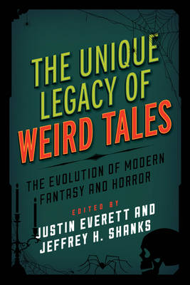 The Unique Legacy of Weird Tales: The Evolution of Modern Fantasy and Horror - Studies in Supernatural Literature (Hardback)