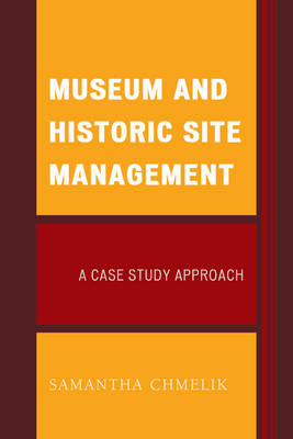 Museum and Historic Site Management: A Case Study Approach - American Association for State & Local History (Paperback)