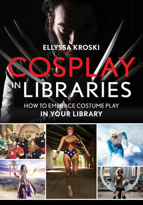 Cosplay in Libraries: How to Embrace Costume Play in Your Library (Paperback)