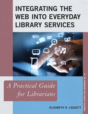 Integrating the Web into Everyday Library Services: A Practical Guide for Librarians - Practical Guides for Librarians 19 (Paperback)
