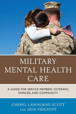 Military Mental Health Care: A Guide for Service Members, Veterans, Families, and Community - Military Life (Paperback)