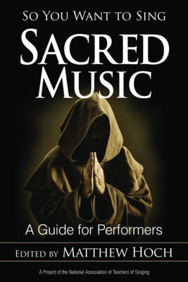 So You Want to Sing Sacred Music: A Guide for Performers - So You Want to Sing 6 (Paperback)