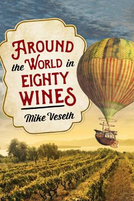 Around the World in Eighty Wines: Exploring Wine One Country at a Time (Hardback)