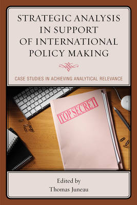 Strategic Analysis in Support of International Policy Making: Case Studies in Achieving Analytical Relevance (Hardback)