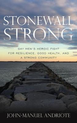 Stonewall Strong: Gay Men's Heroic Fight for Resilience, Good Health, and a Strong Community (Hardback)